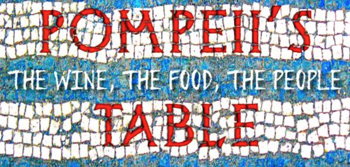 POMPEII'S TABLE Celebrates the Legacy of Ancient Italy